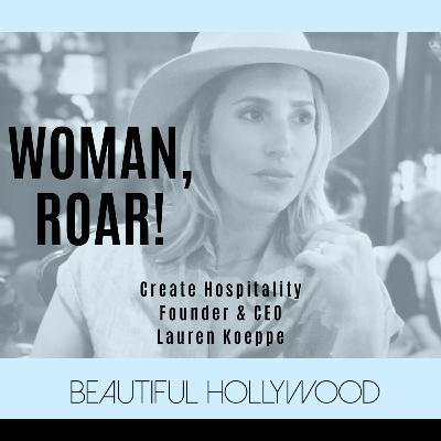 Woman, ROAR! Create Hospitality Founder & CEO Lauren Koeppe