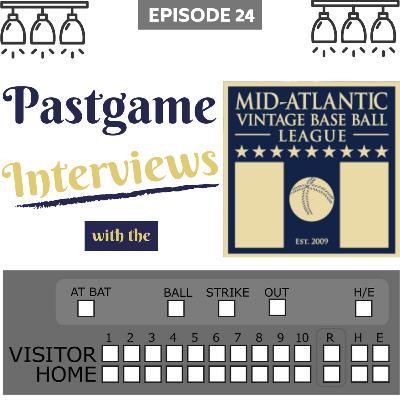 Episode 24: Pastgame Interviews w/ the Mid Atlantic Vintage Base Ball League