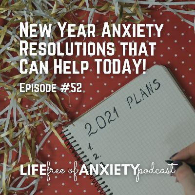 E052 - New Year Anxiety Resolutions that Can Help TODAY!