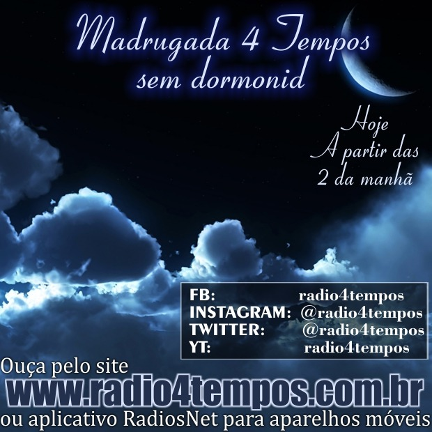 Rádio 4 Tempos - Madrugada sem Dormonid 04:Rádio 4 Tempos