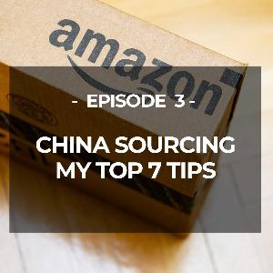 EP 3 : CHINA SOURCING - TOP 7 TIPS
