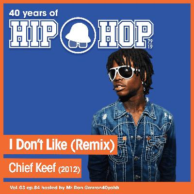 Vol.03 E84 - I Don't Like (Remix) by Chief Keef released in 2012 - 40 Years of Hip Hop