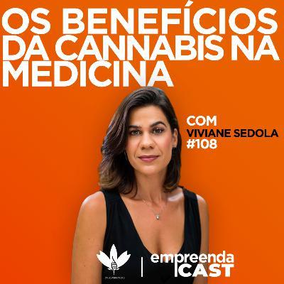 Os Benefícios da Cannabis na Medicina com Viviane Sedola   #EP108
