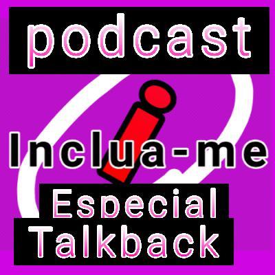 Inclua-me_Podcast_Eps_7_Especial_TalkBack[1]