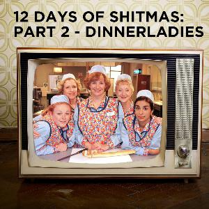 12 Days of Shitmas: Part 2 - Dinnerladies