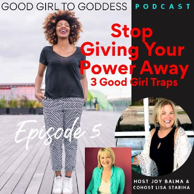 Stop Giving Your Power Away! The 3 Good Girl Traps