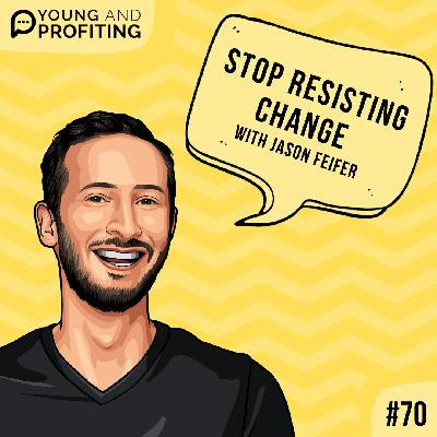 #70: Stop Resisting Change with Jason Feifer