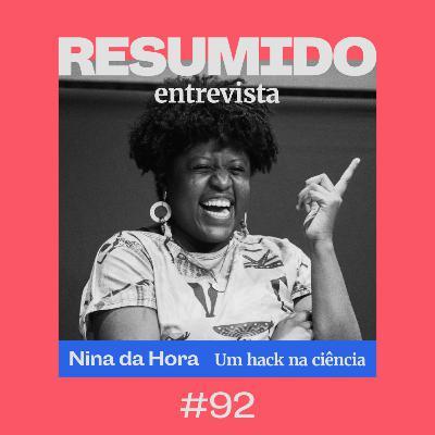 #92 — RESUMIDO Entrevista: Nina da Hora e um hack na ciência