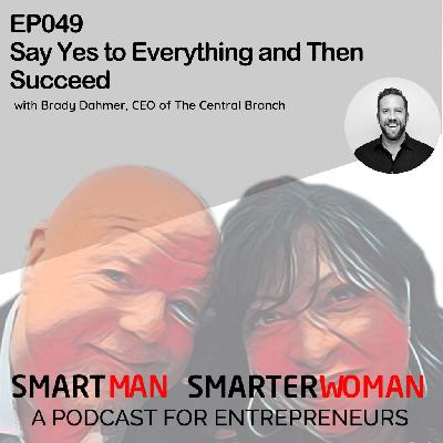 Episode 49: Brady Dahmer - Say Yes to Everything and Then Succeed