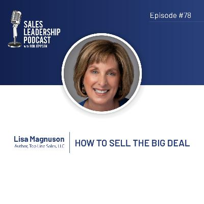 Episode 78: #78: Lisa Magnuson of Top Line Sales — How to Sell the Big Deal