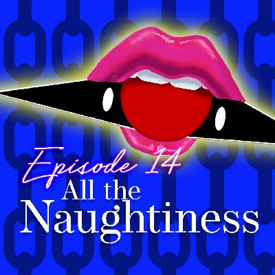 Episode 14: All the Naughtiness