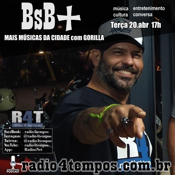 Rádio 4 Tempos - BsB+ 09:Gorilla