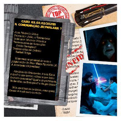 Caso 03.02.02-2021B - A Condenação Skywalker ?