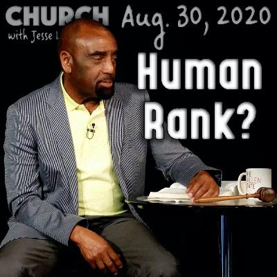 08/30/20 Believe in the Bible? Human Rank? (Church)