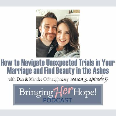 S3: E5 How to navigate unexpected trials in your marriage and find beauty in the ashes with special guests Dan and Mandee O'Shaughnessy