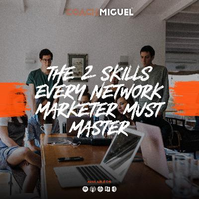 Episode 002: The 2 Skills Every Network Marketer Must Master