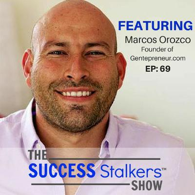 69: Marcos Orozco: Founder of Gentepreneur.com Is Leading The Way for Latino Entrepreneurs