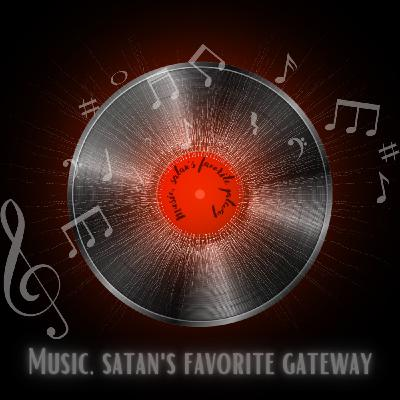 Episode 84- Music, satan's Favorite Gateway