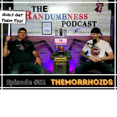 Episode #52   Themorrhoids - Girl's Get Them Too!