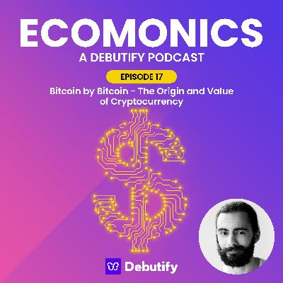 Bitcoin by Bitcoin - The Origin and Value of Cryptocurrency