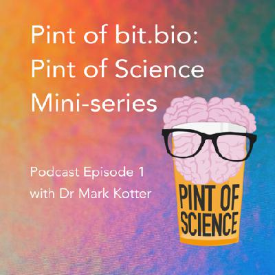 Pint of bit.bio: A Pint of Science mini-series. Episode 1: Coding cells with Dr Mark Kotter