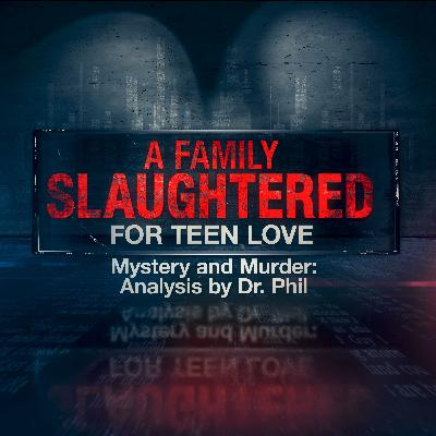 1 - A Family Slaughtered For Teen Love  | Mystery and Murder: Analysis by Dr. Phil