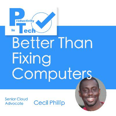 Better than Fixing Computers with Cecil Phillip