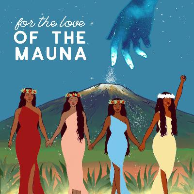 For The Love of The Mauna, Part 1
