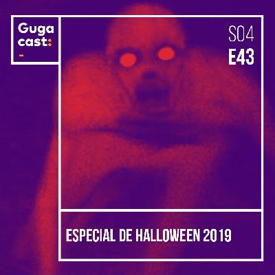 Especial de Halloween 2019 - Gugacast - S04E43