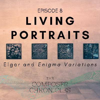 Ep. 8: Living Portraits - Elgar and Enigma Variations
