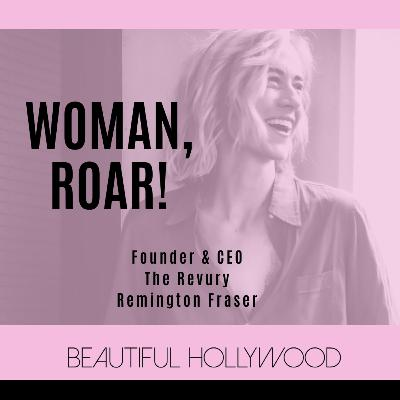 Woman, ROAR! The Revury Founder & CEO Remington Fraser