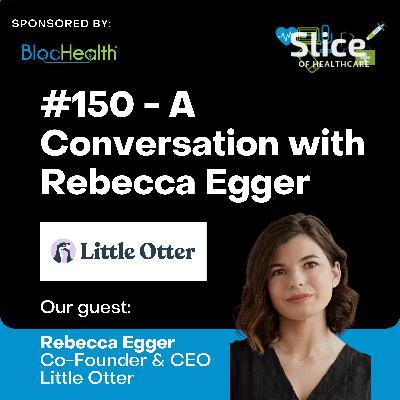 #150 - Rebecca Egger, Co-Founder & CEO at Little Otter