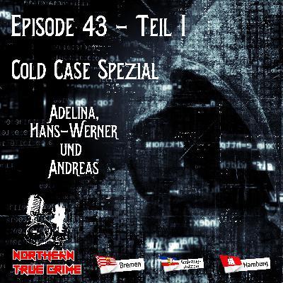 #43 Teil 1 - Cold Case Spezial - Adelina, Hans-Werner und Andreas