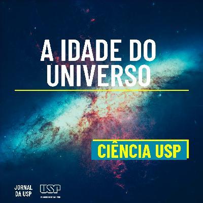 Destaque do Ciência USP #02: Qual é a idade do Universo?