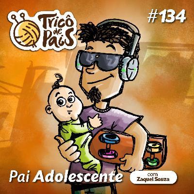 #134 - Pai Adolescente