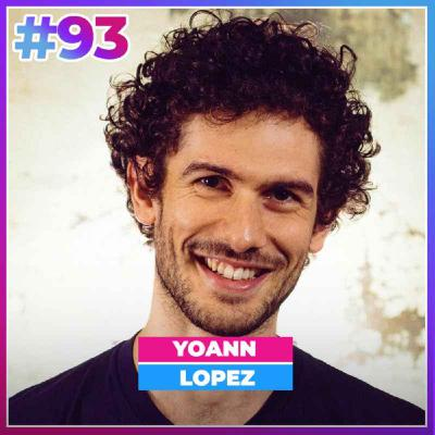 #93 YOANN LOPEZ: SON PLAN POUR CONQUÉRIR LE MONDE