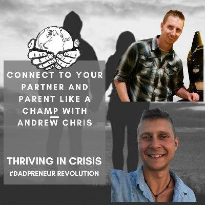 Connect To Your Partner And Parent Like A Champ With Andrew Chris-Thriving In A Crisis