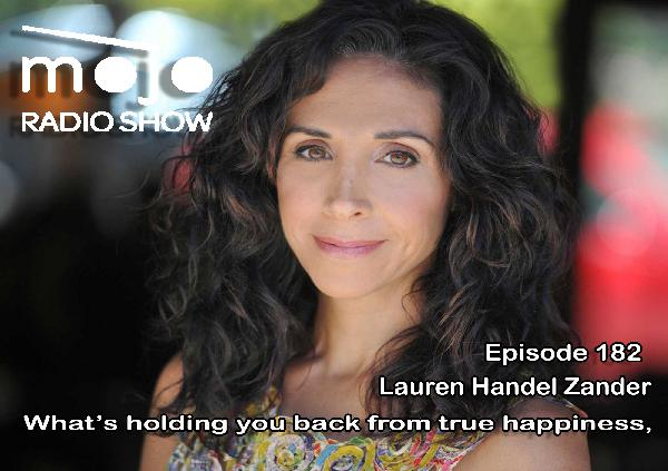 The Mojo Radio Show EP 182: Face What Is Holding You Back From True Happiness And Own It - Lauren Handel Zander