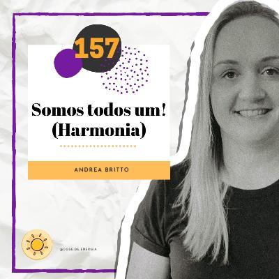 Dose #157 - Somos todos um! (Harmonia)