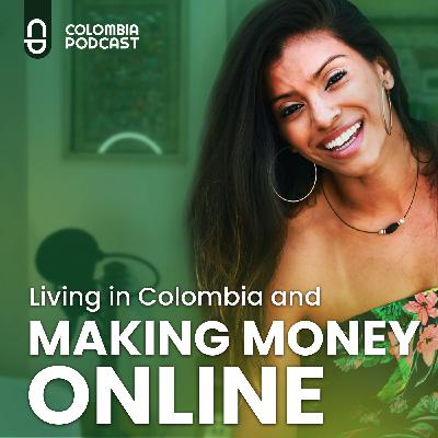 Living in Colombia and Making Money Online - Ep 55
