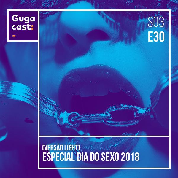 Especial Dia do Sexo 2018 - Gugacast - S03E30