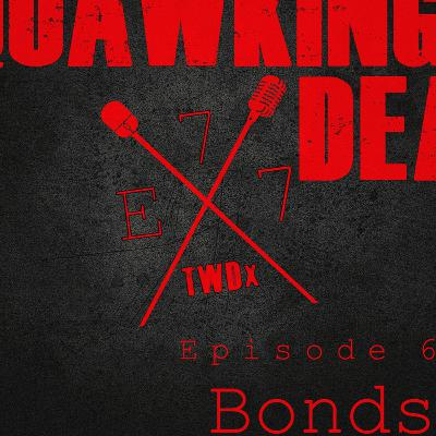 "[Episode 77] Season 10, Episode 6 of The Walking Dead, ""Bonds"""