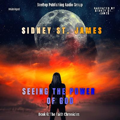 Episode 006: The Making of Seeing the Power of God by Sidney St. James