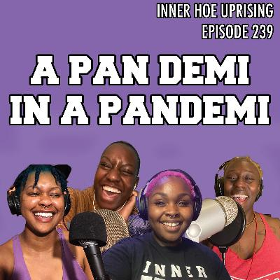 20: A Pan Demi in a PanDemi