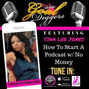 027: TINA LEE JONES - How To Start A Podcast w/ No Money
