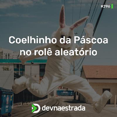 DNE 296 - RandomCast #2 - Coelhinho da Páscoa no rolê aleatório