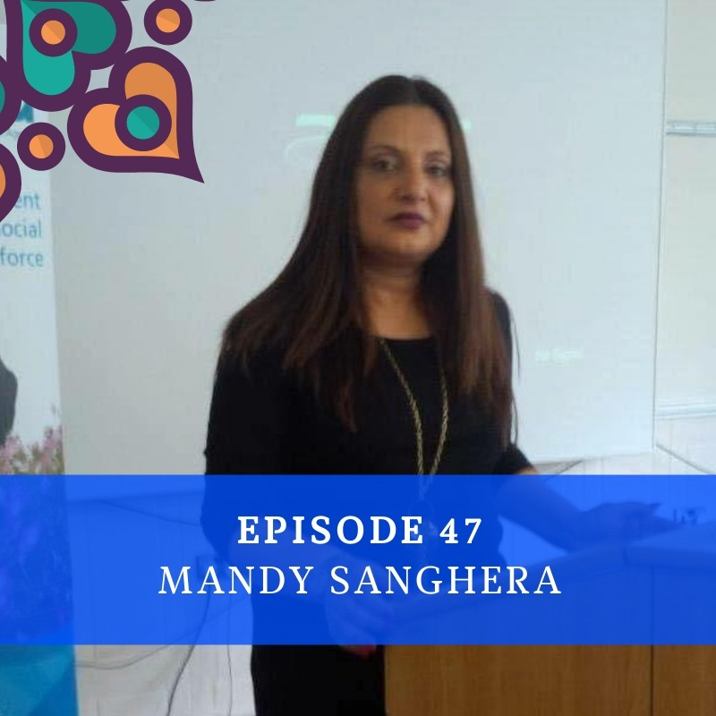 Episode 47 - Mandy Sanghera