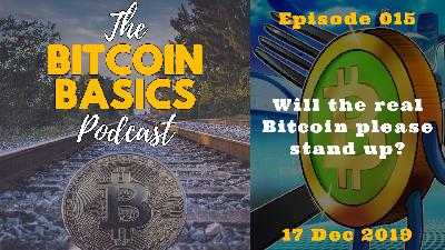 Bitcoin Basics Podcast: Will the real Bitcoin please stand up? (015)