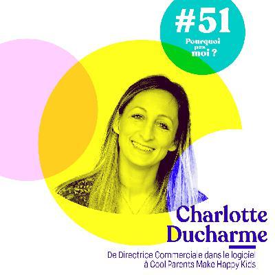 51 Charlotte Ducharme : De Directrice Commerciale dans le logiciel à Cool Parents Make Happy Kids