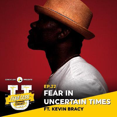 Fear Less University - Episode 22: Fear in Uncertain Times ft. Kevin Bracy